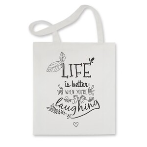 Tote Bag - Life is better when you are laughing