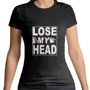 LOSE MY HEAD
