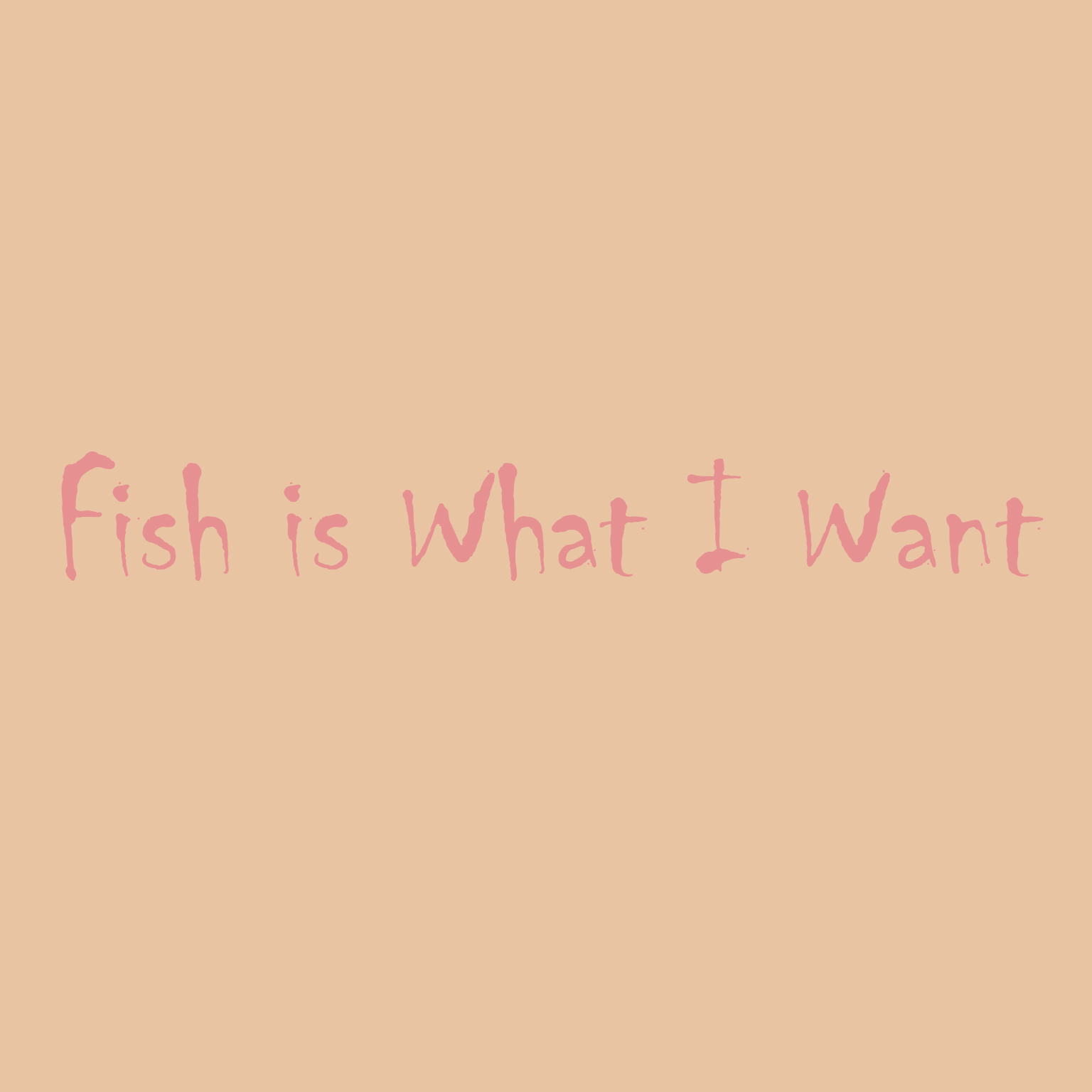 Fish is What I Want